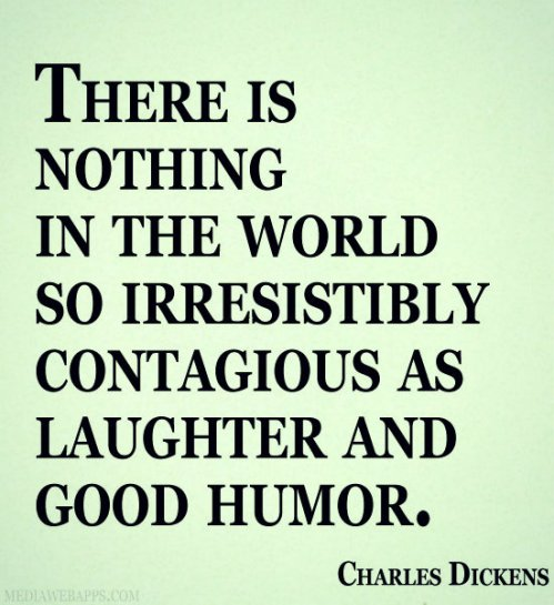 there-is-nothing-in-the-world-so-irresistibly-contagious-as-laughter-and-good-humor-charles-dickens